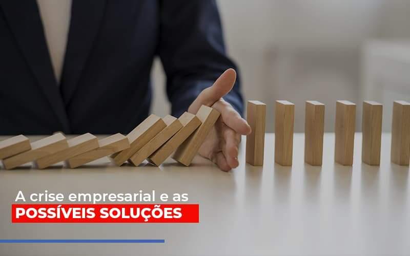 a-crise-empresarial-e-as-possiveis-solucoes