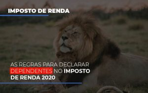 as-regras-para-declarar-dependentes-no-imposto-de-renda-2020