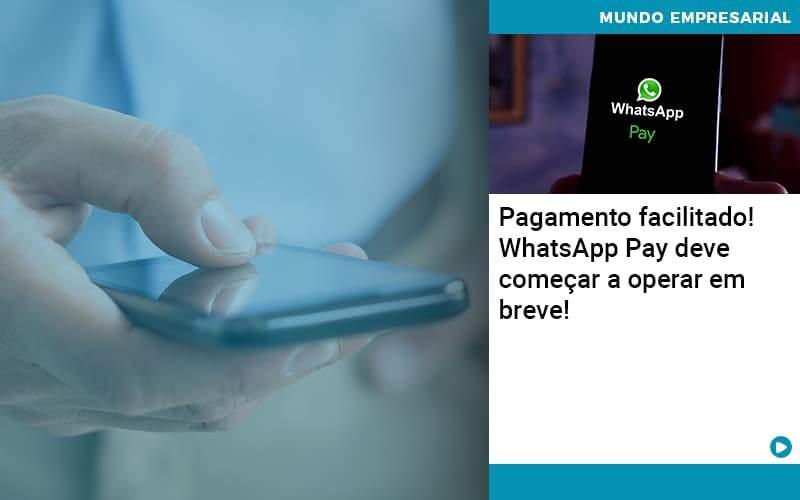 Pagamento Facilitado Whatsapp Pay Deve Comecar A Operar Em Breve - Abrir Empresa Simples